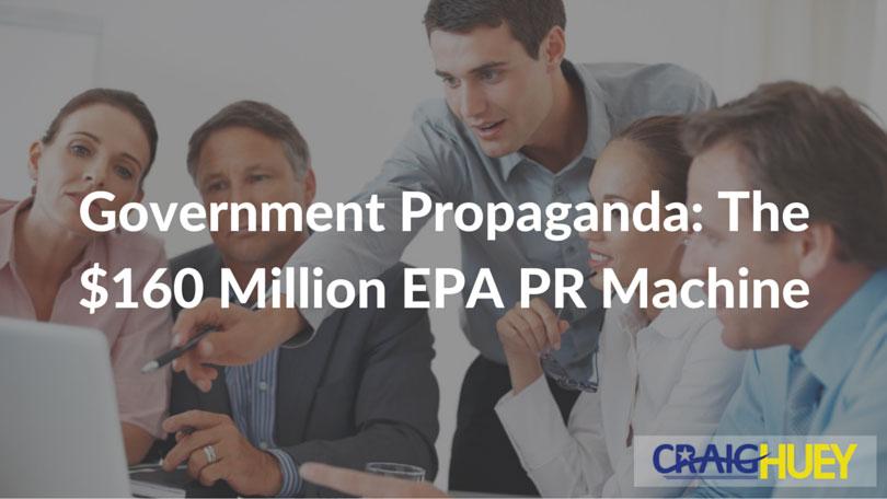 Government Propaganda: The $160 Million EPA PR Machine