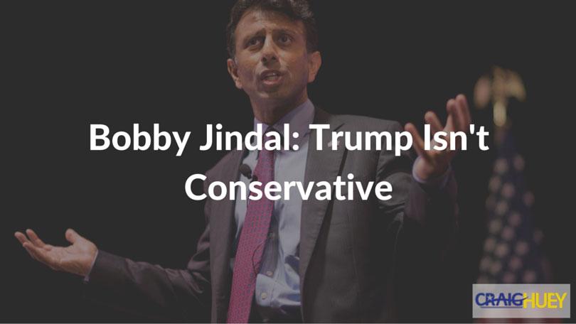 Bobby Jindal: Trump Isn't Conservative