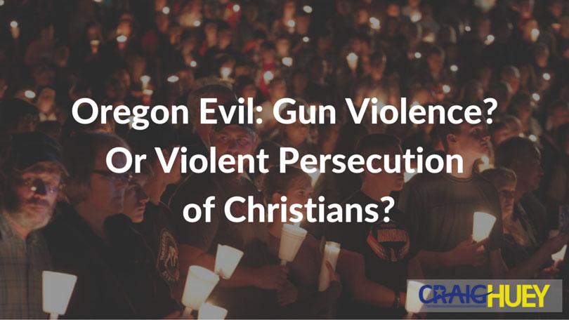 Oregon Evil: Gun Violence? Or Violent Persecution of Christians?