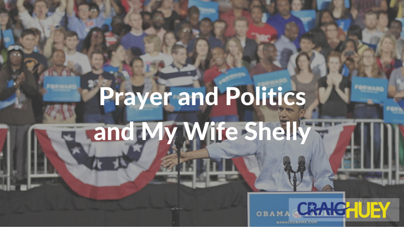 Prayer and Politics – and My Wife Shelly