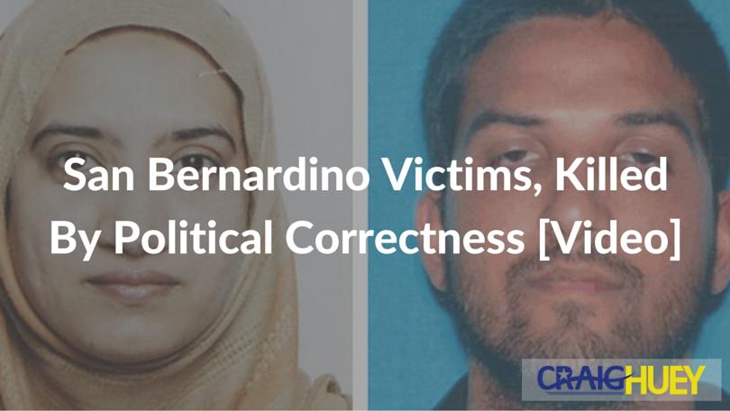 San Bernardino Victims, Killed By Political Correctness [Video]