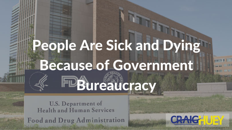 People Are Sick and Dying Because of Government Bureaucracy
