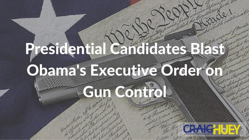Presidential Candidates Blast Obama's Executive Order on Gun Control