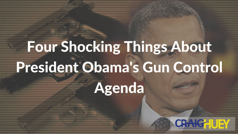 Four Shocking Things About President Obama's Gun Control Agenda