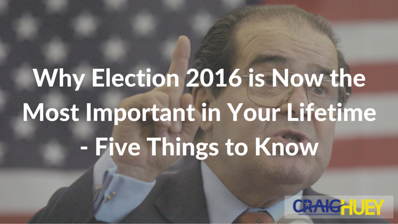Why Election 2016 is Now the Most Important in Your Lifetime—Five Things to Know