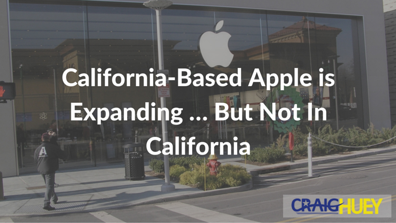 California-Based Apple is Expanding … But Not In California