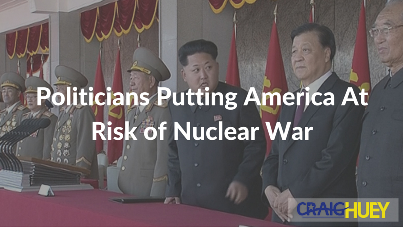 Politicians Putting America At Risk of Nuclear War
