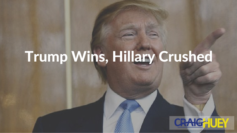 Trump Wins, Hillary Crushed