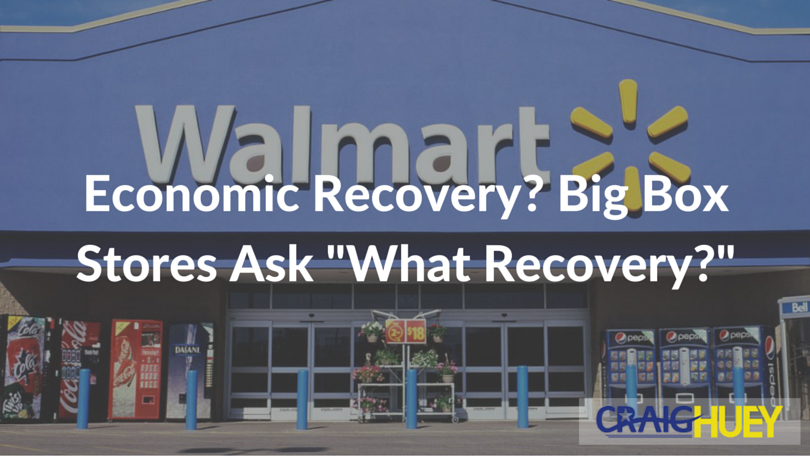 """Economic Recovery? Big Box Stores Ask """"What Recovery?"""""""