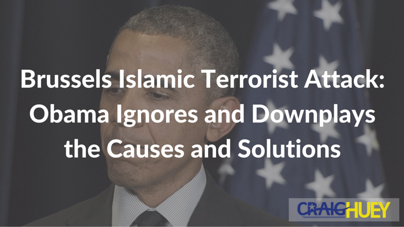 Brussels Islamic Terrorist Attack: Obama Ignores and Downplays the Causes and Solutions