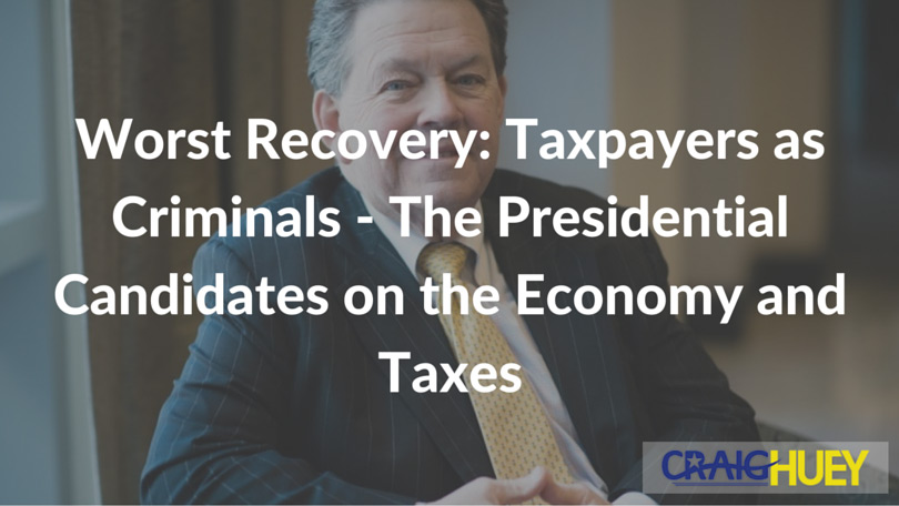 Worst Recovery: Taxpayers as Criminals - The Presidential Candidates on the Economy and Taxes