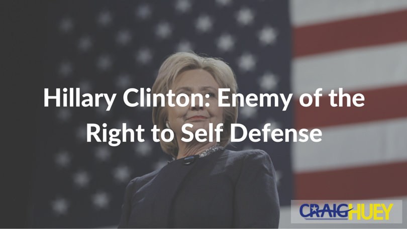 Hillary Clinton: Enemy of the Right to Self Defense