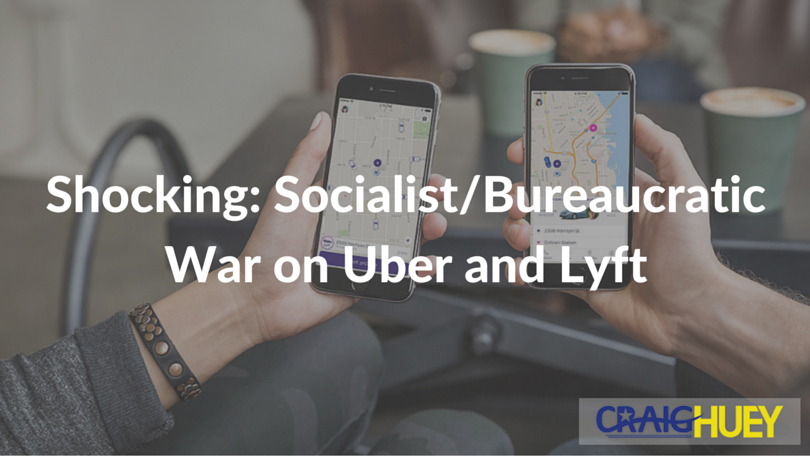 Shocking: Socialist/Bureaucratic War on Uber and Lyft
