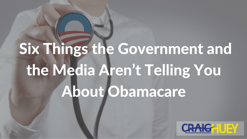 Six Things the Government and the Media Aren't Telling You About Obamacare