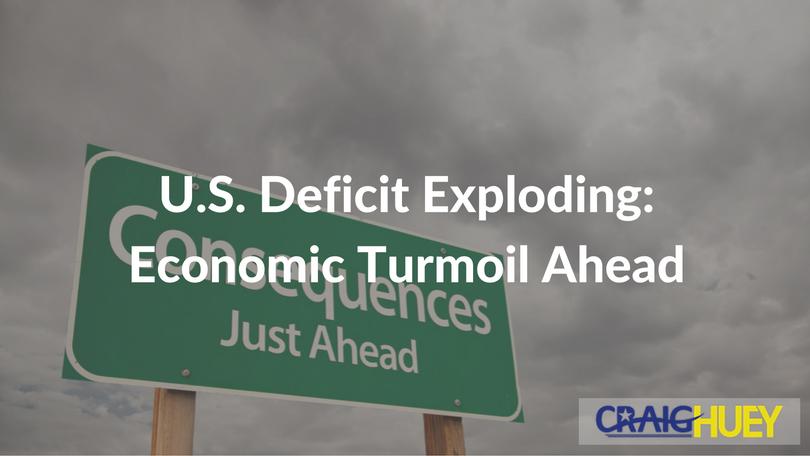 U.S. Deficit Exploding: Economic Turmoil Ahead