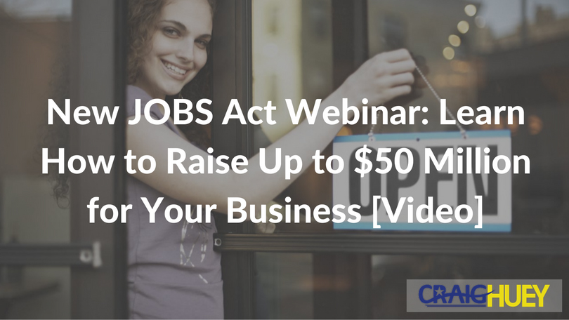 New JOBS Act Webinar: Learn How to Raise Up to $50 Million for Your Business [Video]