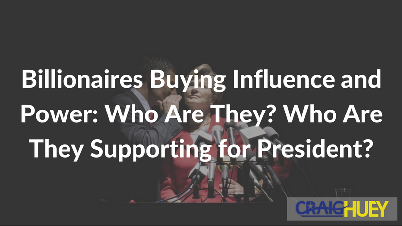 Billionaires Buying Influence and Power: Who Are They? Who Are They Supporting for President?