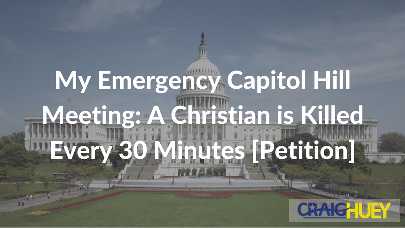 My Emergency Capitol Hill Meeting: A Christian is Killed Every 30 Minutes [Petition]