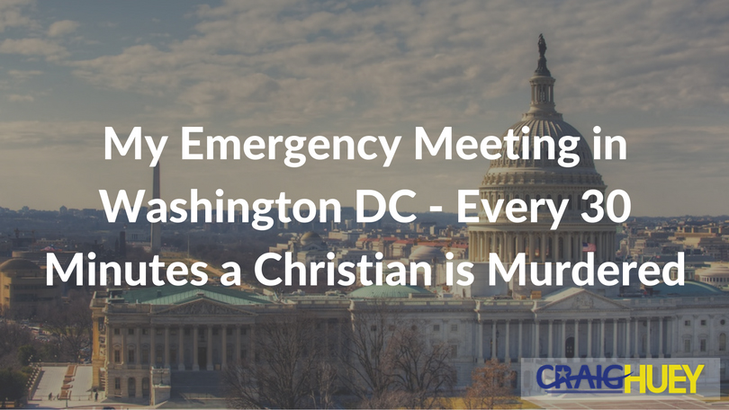 My Emergency Meeting in Washington DC—Every 30 Minutes a Christian is Murdered