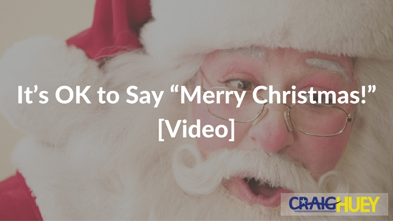 """It's OK to Say """"Merry Christmas!"""" [Video]"""