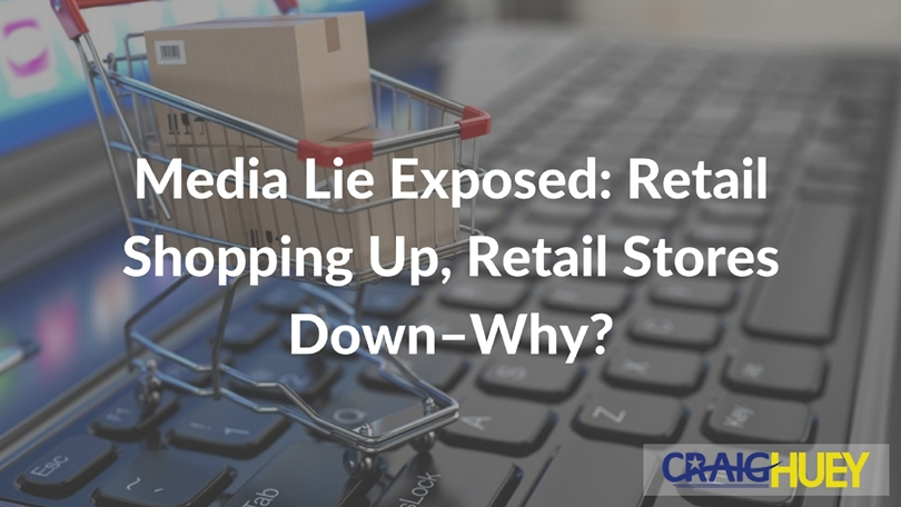 Media Lie Exposed: Retail Shopping Up, Retail Stores Down--Why?