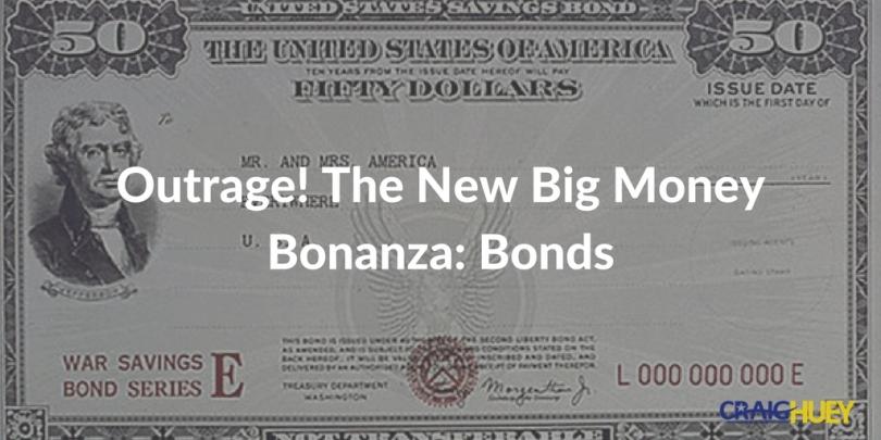 Outrage! The New Big Money Bonanza: Bonds