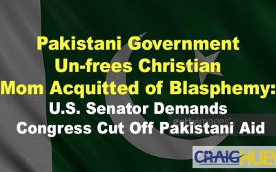 Pakistani Government Un-frees Christian Mom Acquitted of Blasphemy: U.S. Senator Demands Congress Cut Off Pakistani Aid