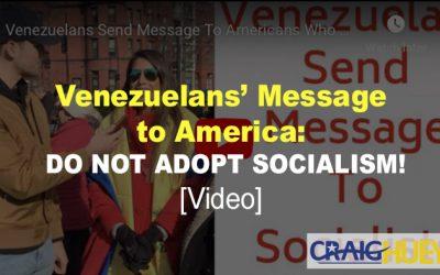 Venezuelans' Message to America: DO NOT ADOPT SOCIALISM! [Videos]